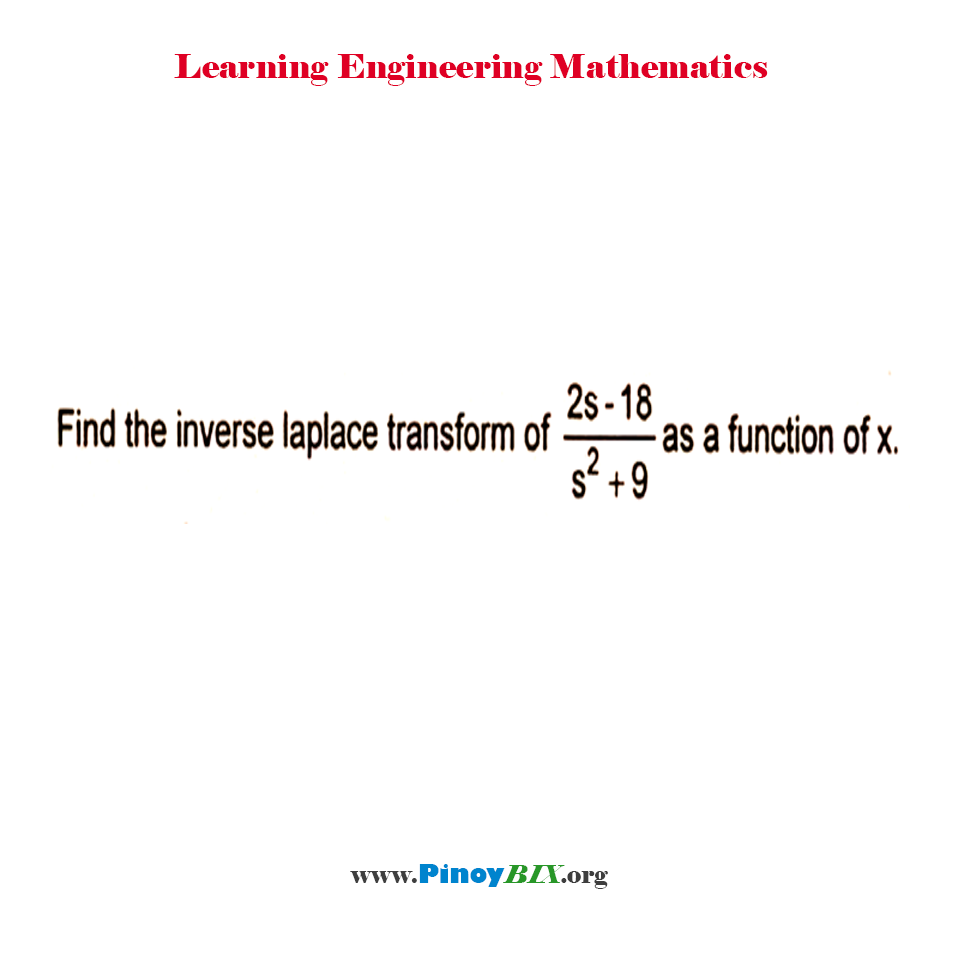 Find the inverse Laplace transform of ( 2s – 18 ) / ( s^2 + 9 ) as a function of x.