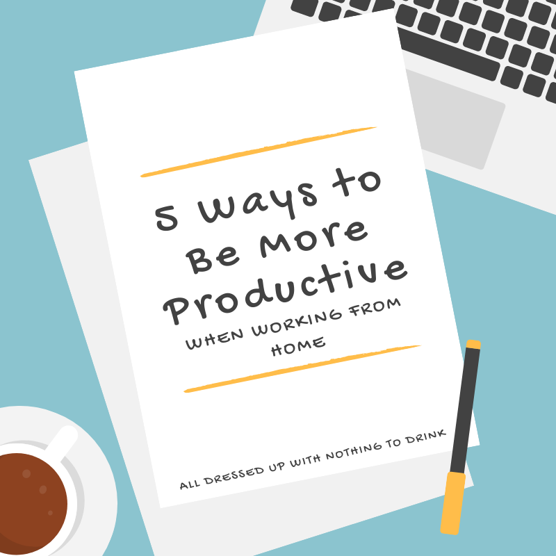 5 Ways to Be More Productive When Working from Home