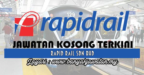 Jawatan Kosong 2017 di Rapid Rail Sdn Bhd www.banyakjawatan.my