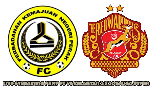 Live Streaming PKNP FC vs Kelantan 2.5.2018 Liga Super