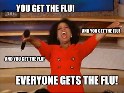 You get the flu, everyone gets the flu meme