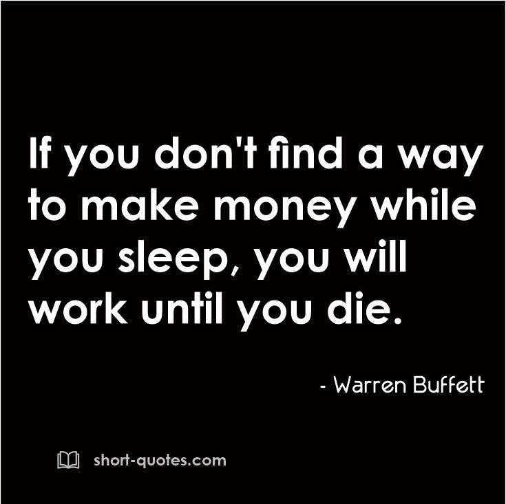 If You Dont Find A Way To Make Money While You Sleep You Will Work