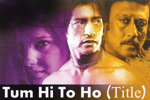 Tum Hi To Ho (Title Song)