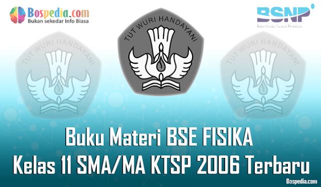 pada kesempatan kali ini admin bospedia Lengkap - Buku Materi BSE FISIKA Kelas 11 SMA/MA KTSP 2006 Terbaru