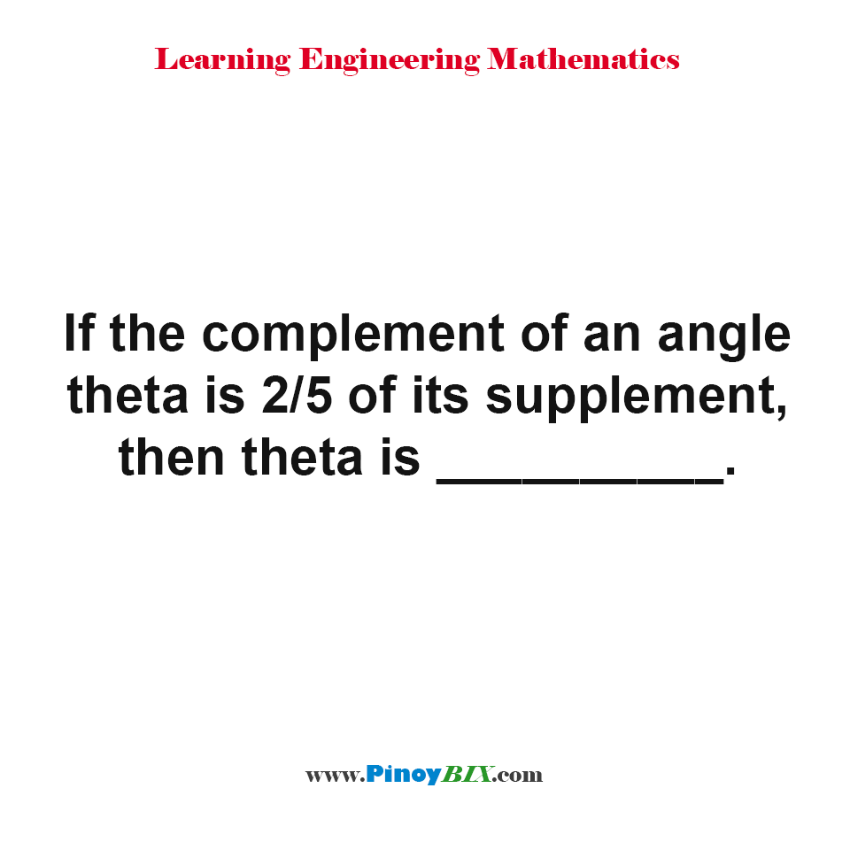 If the complement of an angle theta is 2/5 of its supplement, then What is theta?