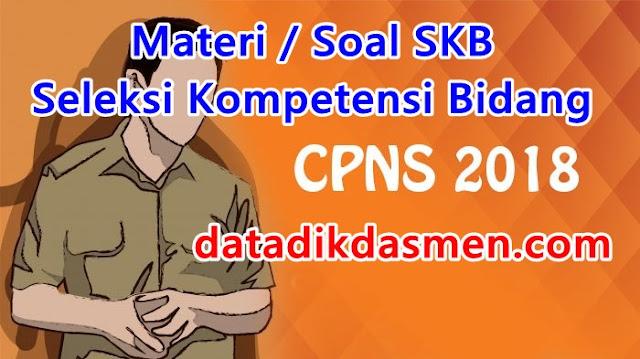 Soal Dan Materi Seleksi Kompetensi Bidang ( SKB ) CPNS 2018