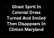 Ghost Spirit In Colonial Dress Turned And Smiled Then Disappears In Clinton Maryland