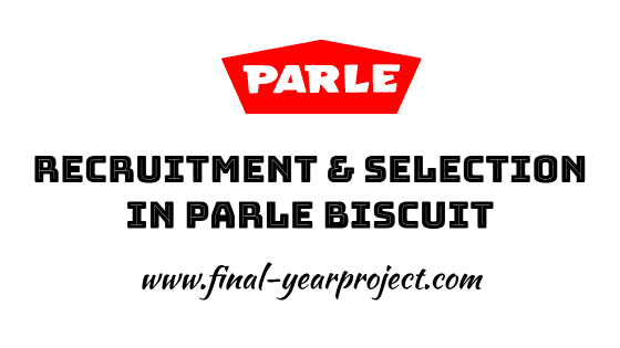 Summer Training Project Report on Recruitment And Selection In Parle Biscuits Pvt .Ltd.