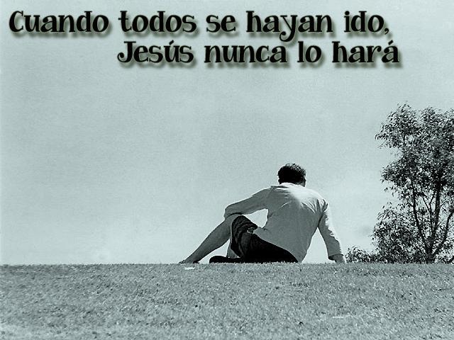 Cuando todos se hayan ido, Jesús nunca lo hará