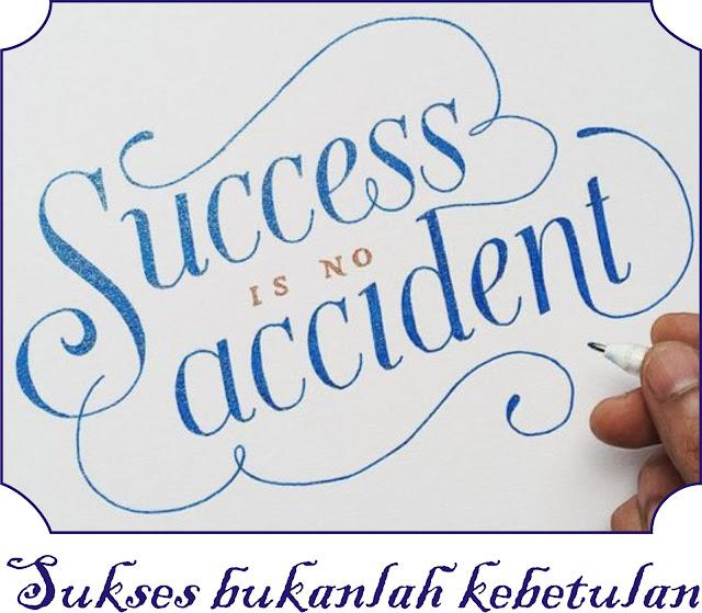 Sukses bukanlah kebetulan