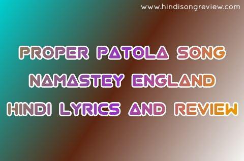 Proper-Patola-song-from-Namastey-England-lyrics-and-review-in-Hindi