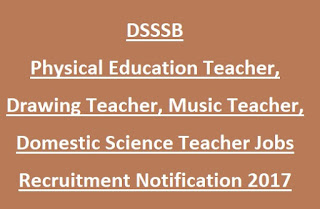 DSSSB Physical Education Teacher, Drawing, Music, Domestic Science Teacher Govt Jobs Recruitment 2017
