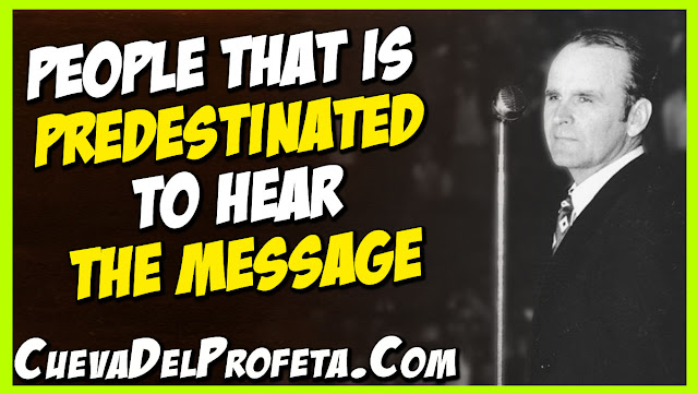 People that is predestinated to hear the Message - William Marrion Branham Quotes