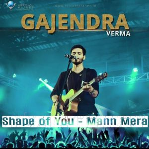 Shape of You (Mann Mera) - Gajendra Verma (2017)