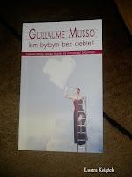 http://lustraksiazek.blogspot.com/2015/02/kim-bybym-bez-ciebie-guillaume-musso.html