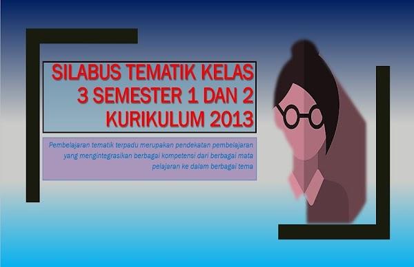 Silabus Tematik Kelas 3 Kurikulum 2013 Semester 1 dan 2