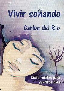 Vivir soñando, de Carlos del Río