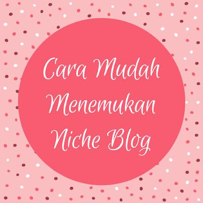 Cara Mudah Menemukan Niche Blog