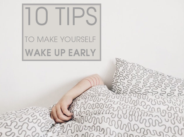 10 Tips To Make Yourself Wake Up Early