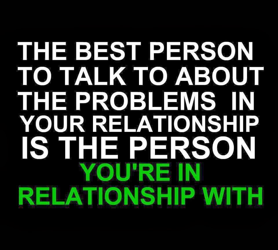 Quotes About Love Relationships: The Best Person To Talk To About The Problems In Your