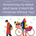 Announcing my debut adult book: It Won't Be Christmas Without You!