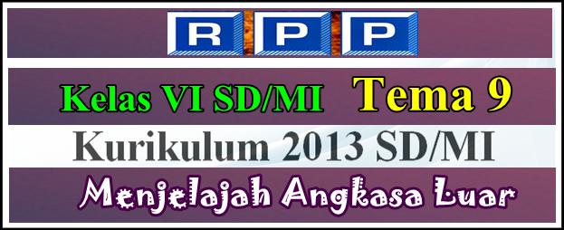 Download RPP Kelas 6 Tema 9 K13 Edisi Terbaru