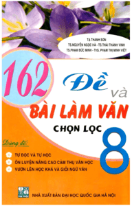 162 đề và bài làm văn chọn lọc lớp 8 - Tạ Thanh Sơn