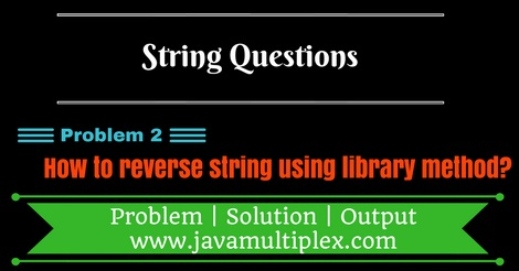 Reverse of given string using library method in Java.