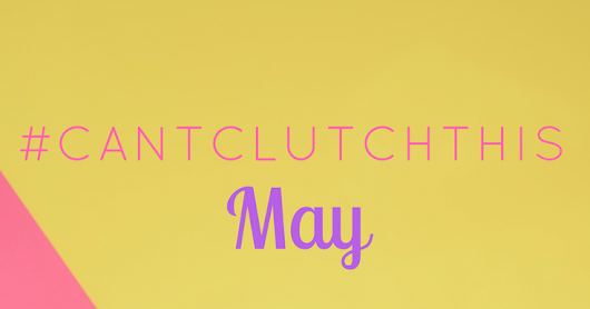 #CANTCLUTCHTHIS May: Life Is Sweet
