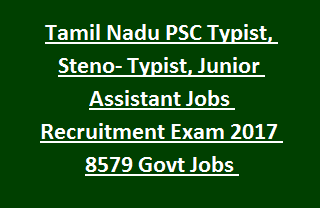 Tamil Nadu PSC Typist, Steno- Typist, Junior Assistant Jobs Recruitment Exam Notification 2017 8579 Govt Jobs