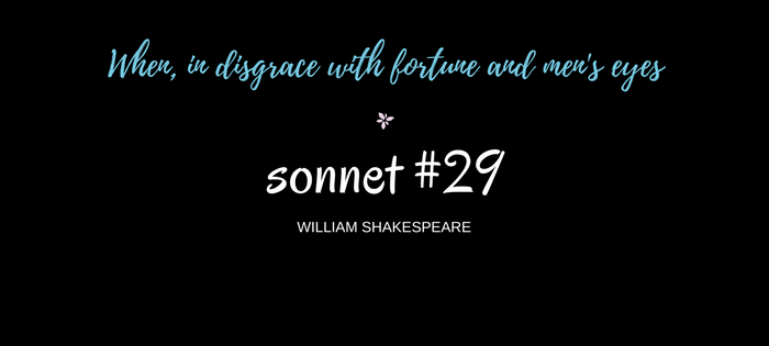 "Analysis of William Shakespeare's Sonnet #29 ""When, in disgrace with fortune and men's eyes"""