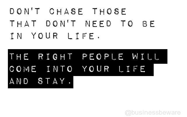 Don't Chase Those That Don't Need To Be In Your Life
