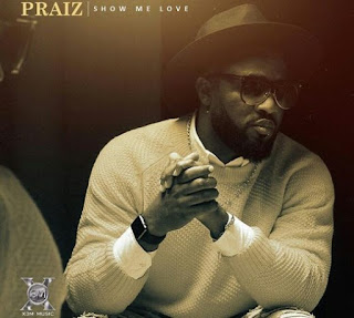 DOWNLOAD Praiz – Show Me Love