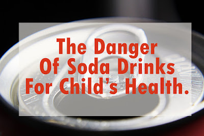 Consuming too much soda can endanger children's health.