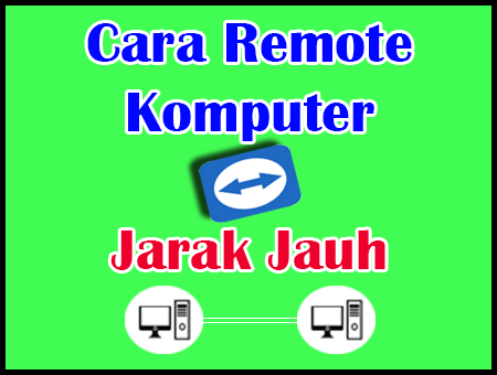 Cara Menggunakan TeamViewer Untuk Remote PC