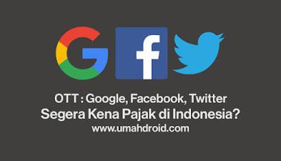 Pajak Google Facebook Twitter di Indonesia