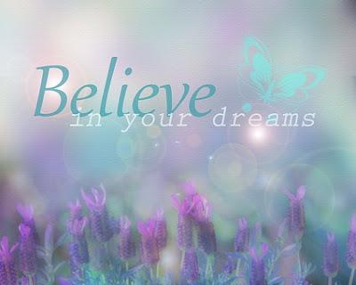 belive in ur dreams