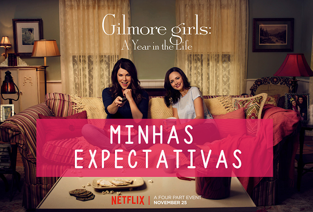 Minhas Expectativas para: Gilmore Girls - A Year in the Life