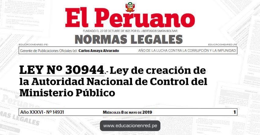 LEY Nº 30944 - Ley de creación de la Autoridad Nacional de Control del Ministerio Público