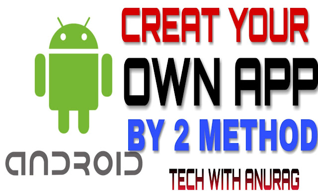 Create Your Own Android App By 2 Simple Method | Fully Explained In Hindi