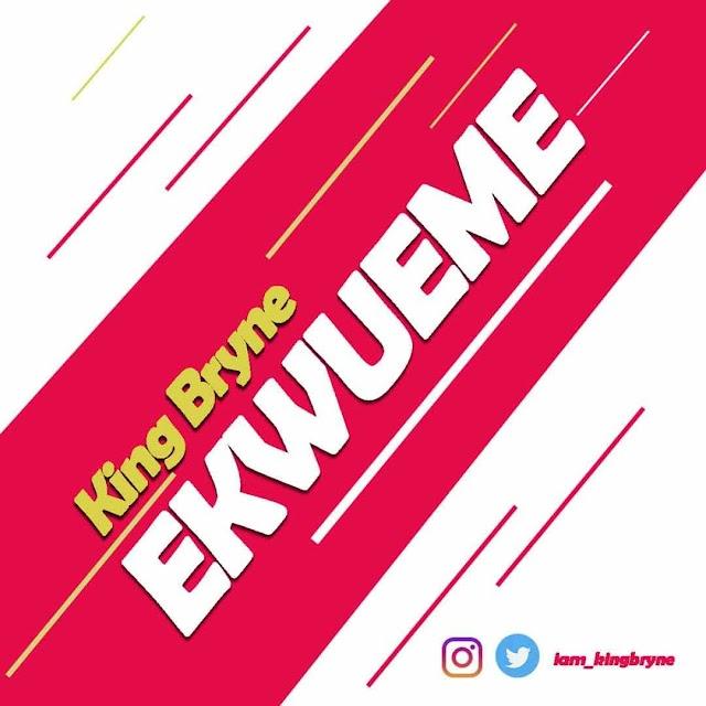 #MUSIC: KingBryne – Ekwueme | @iam_KingBryne