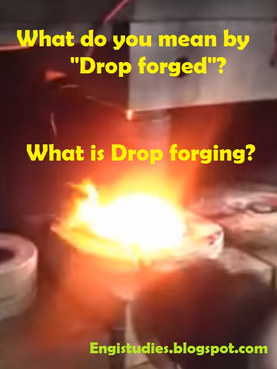 what do you mean by Drop Forged?