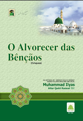 Download: O Alvorecer das Bênçãos pdf in Portuguese by Maulana Ilyas Attar Qadri