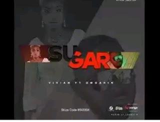 Audio   Vivian ft Omoakin – Sugar   Mp3 Download