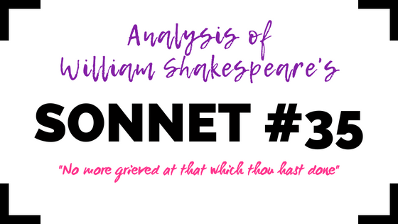 Sonnet 35 - No more grieved at that which thou hast done - by William Shakespeare- Analysis