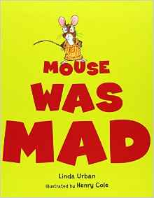 http://www.amazon.com/Mouse-Was-Mad-Linda-Urban/dp/054772750X/ref=sr_1_1?s=books&ie=UTF8&qid=1445623192&sr=1-1&keywords=mouse+was+mad+by+linda+urban