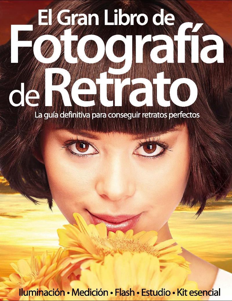 El gran libro de la fotografía de retrato: La guía definitiva para conseguir retratos perfectos – Axel Springer