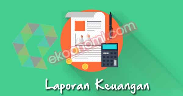 Pengertian Laporan Keuangan Jenis Contoh Tujuan