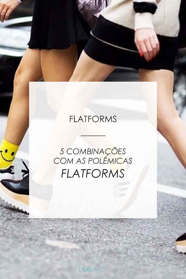 FLATFORMS | 5 COMBINAÇÕES COM AS POLÊMICAS FLATFORMS