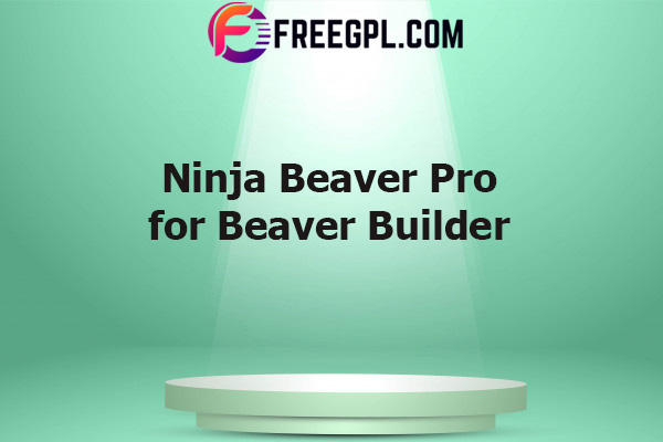 Ninja Beaver Pro for Beaver Builder Nulled Download Free